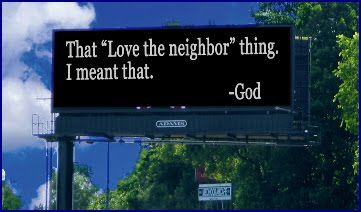 that love they neighbor thing, I meant that - God